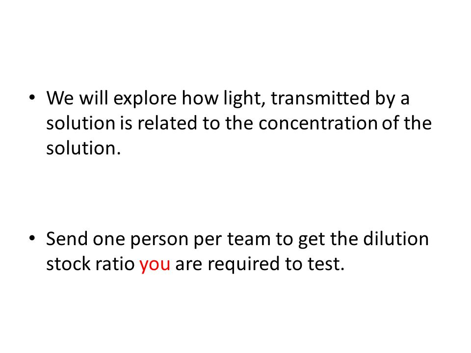We will explore how light, transmitted by a solution is related to the concentration of the solution.