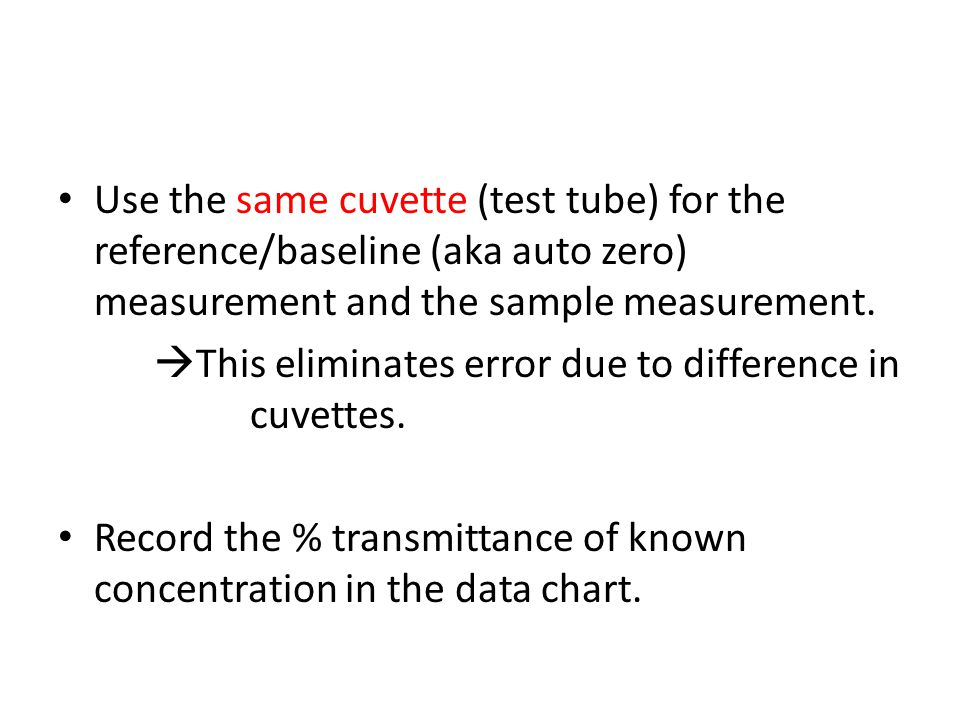 Use the same cuvette (test tube) for the reference/baseline (aka auto zero) measurement and the sample measurement.