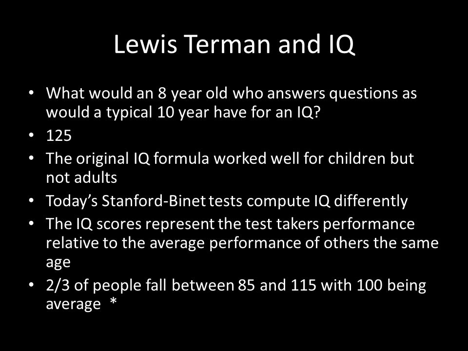 Lewis Terman and IQ What would an 8 year old who answers questions as would a typical 10 year have for an IQ