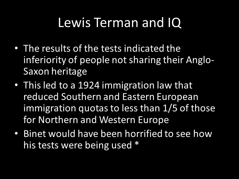 Lewis Terman and IQ The results of the tests indicated the inferiority of people not sharing their Anglo-Saxon heritage.