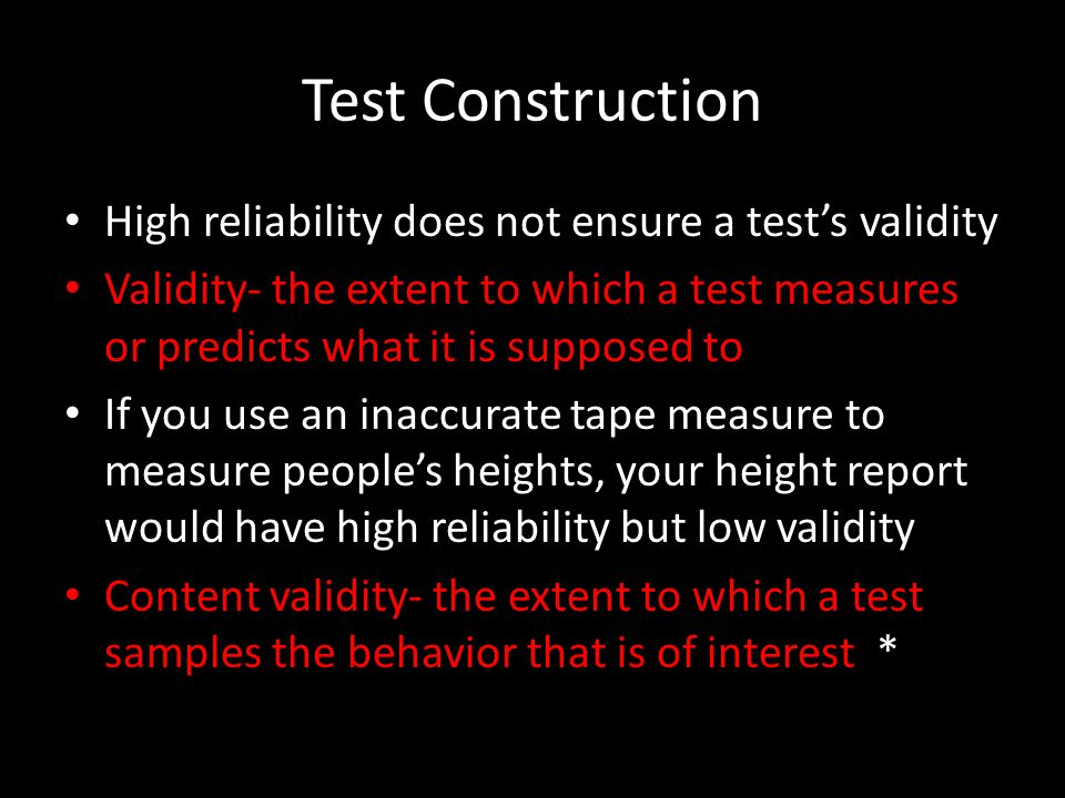 Test Construction High reliability does not ensure a test's validity