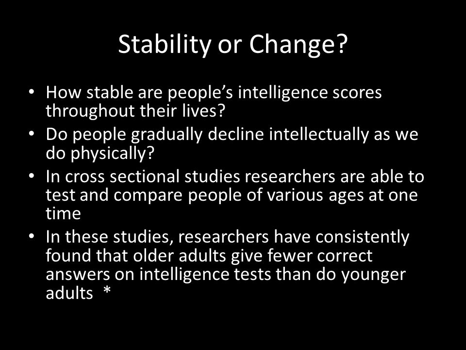 Stability or Change How stable are people's intelligence scores throughout their lives