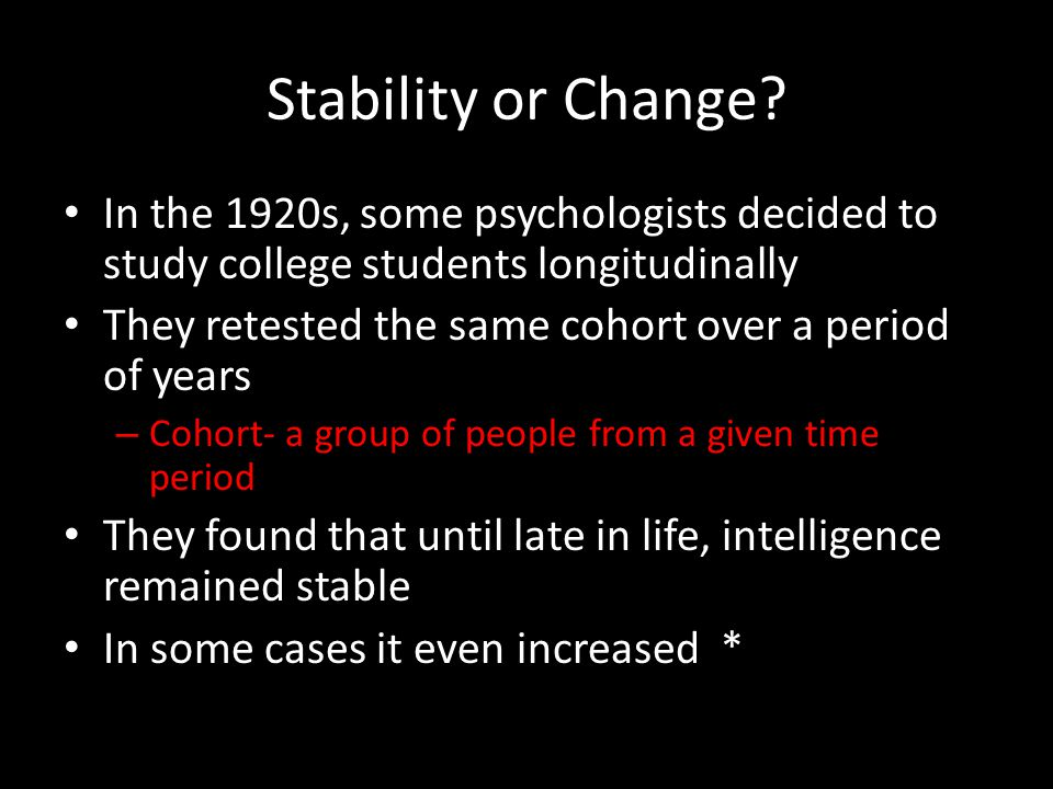Stability or Change In the 1920s, some psychologists decided to study college students longitudinally.