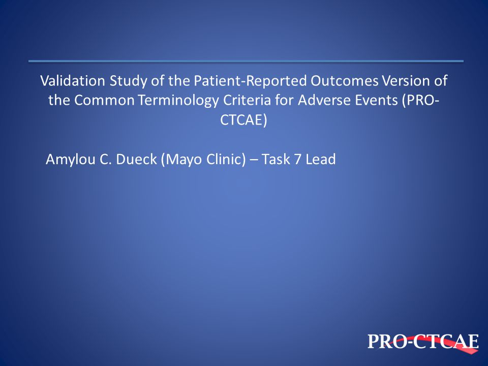 Validation Study of the Patient-Reported Outcomes Version of the Common Terminology Criteria for Adverse Events (PRO-CTCAE)