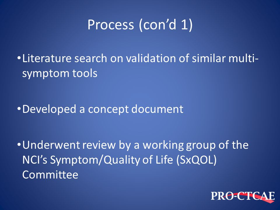 Process (con'd 1) Literature search on validation of similar multi-symptom tools. Developed a concept document.