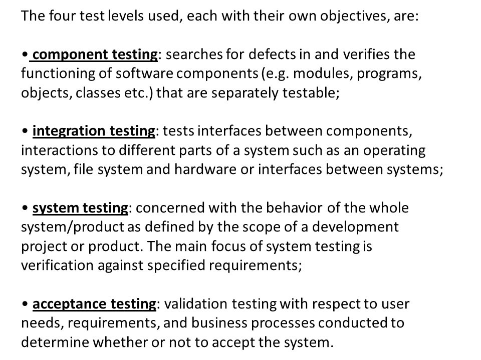 The four test levels used, each with their own objectives, are: