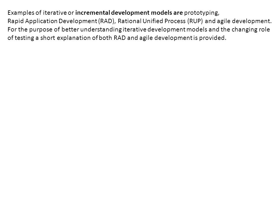 Examples of iterative or incremental development models are prototyping,