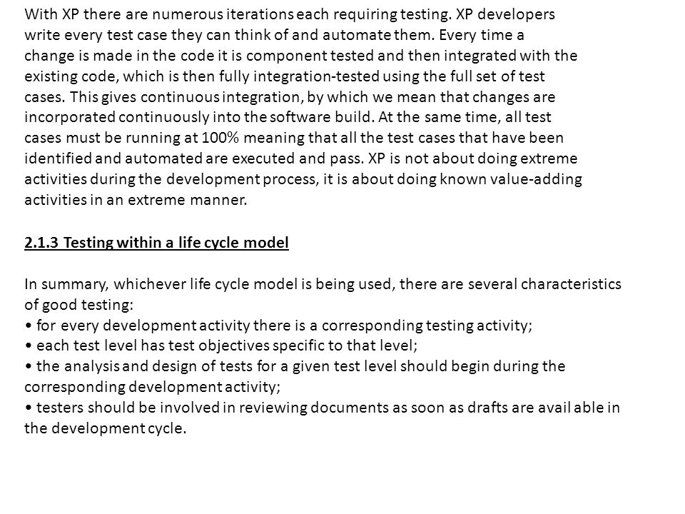 With XP there are numerous iterations each requiring testing