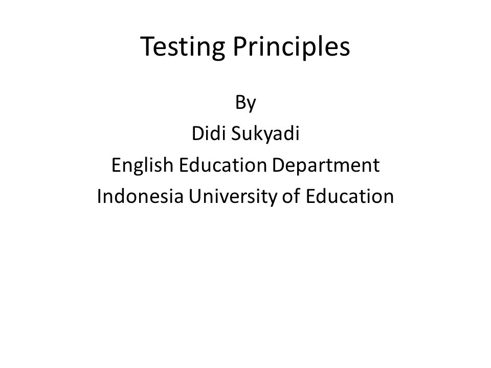 Testing Principles By Didi Sukyadi English Education Department Indonesia University of Education