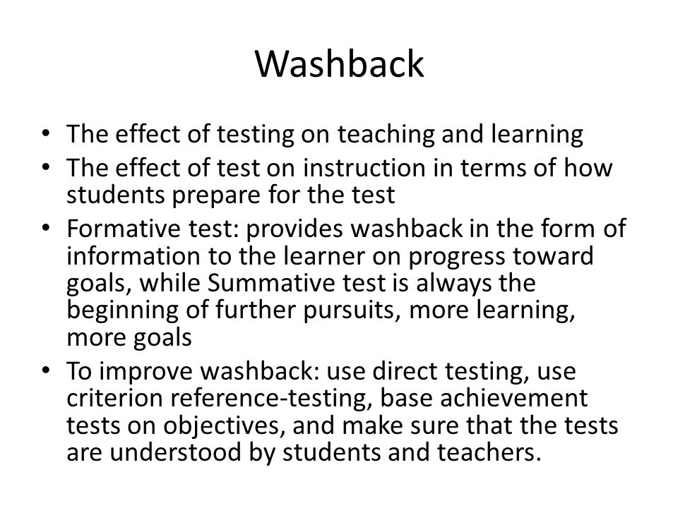 Washback The effect of testing on teaching and learning