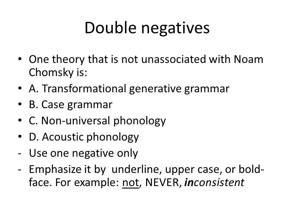 Double negatives One theory that is not unassociated with Noam Chomsky is: A. Transformational generative grammar.
