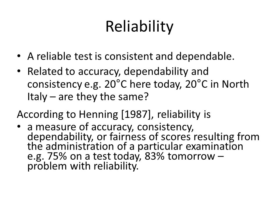 Reliability A reliable test is consistent and dependable.