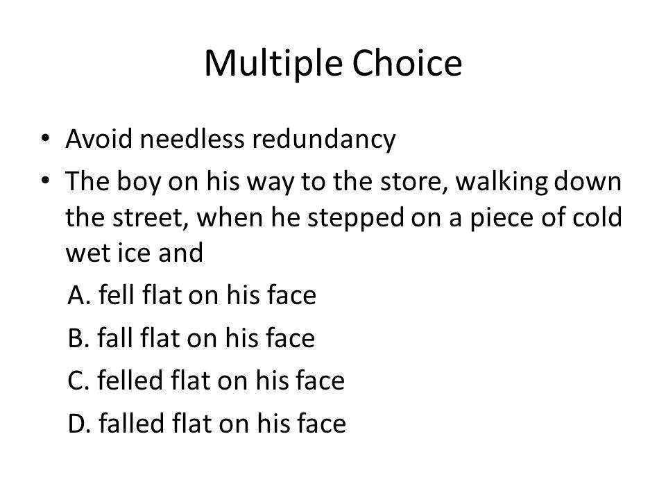 Multiple Choice Avoid needless redundancy