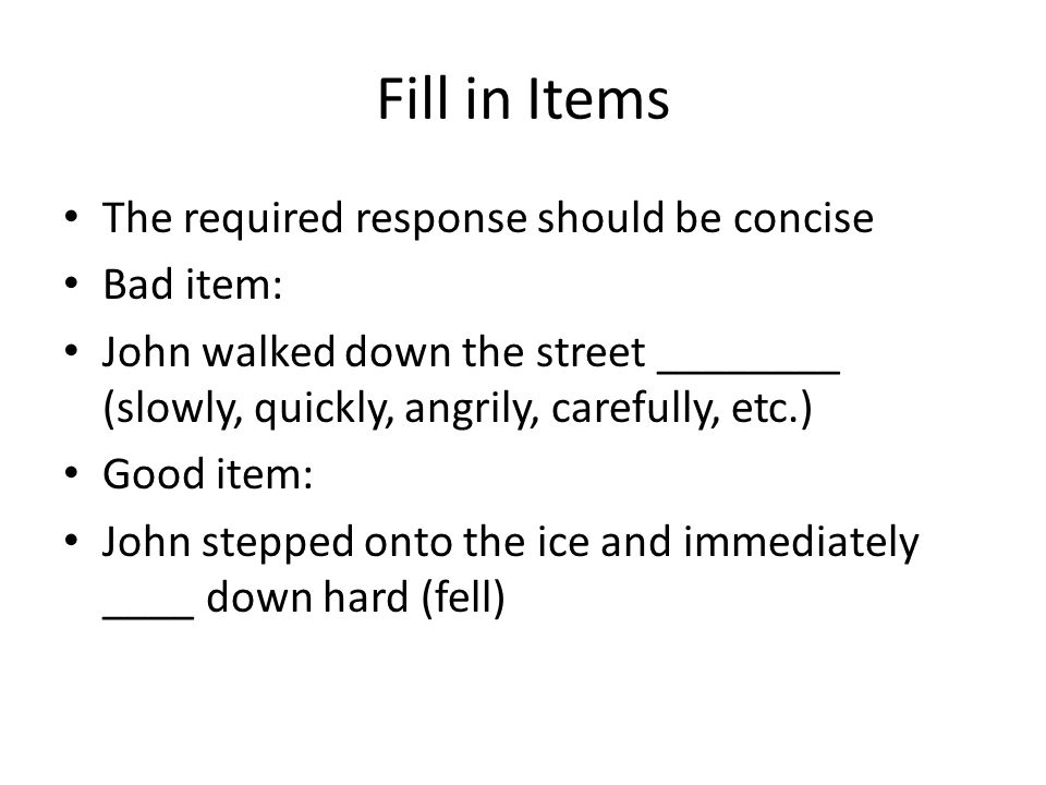 Fill in Items The required response should be concise Bad item: