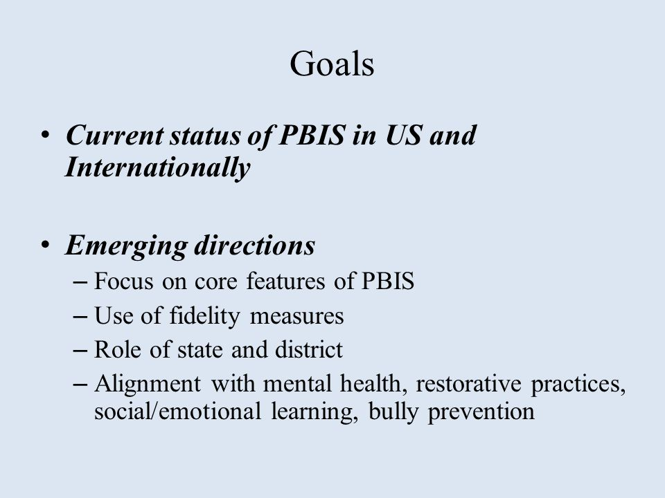 Goals Current status of PBIS in US and Internationally