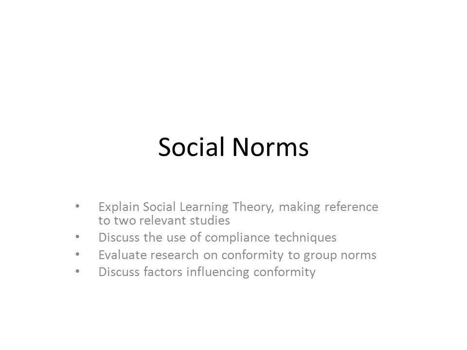 Social Norms Explain Social Learning Theory, making reference to two relevant studies. Discuss the use of compliance techniques.