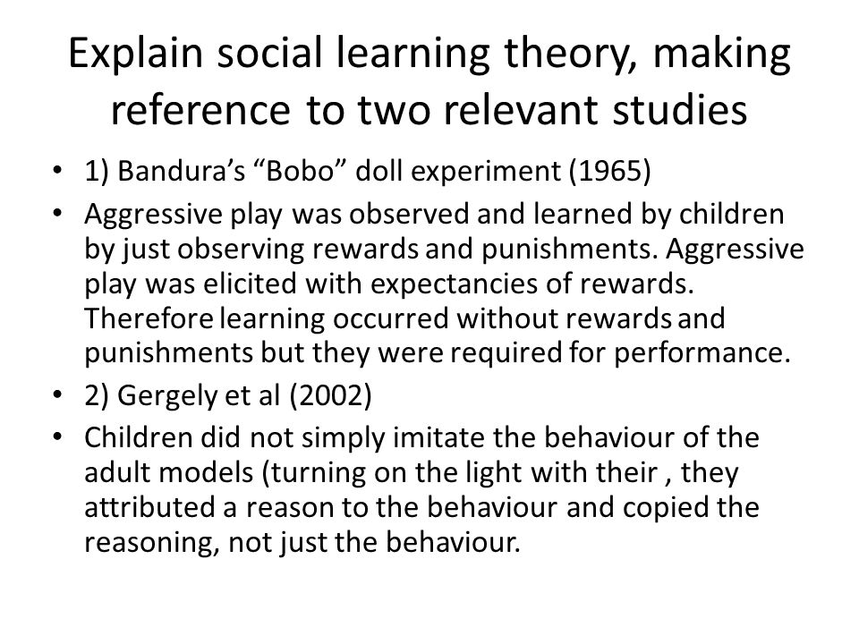 Explain social learning theory, making reference to two relevant studies