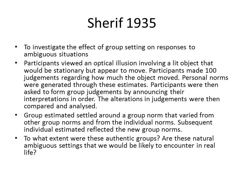 Sherif 1935 To investigate the effect of group setting on responses to ambiguous situations.