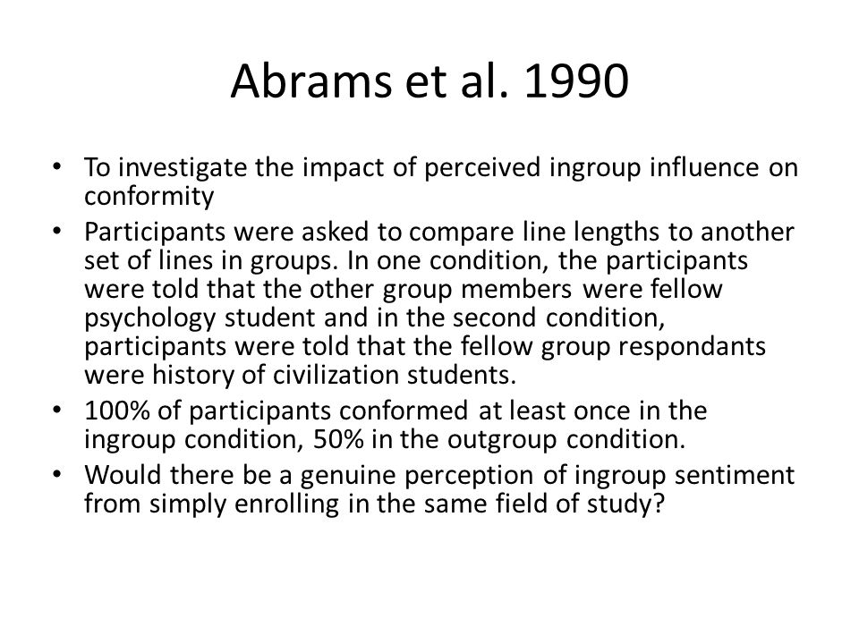 Abrams et al. 1990 To investigate the impact of perceived ingroup influence on conformity.