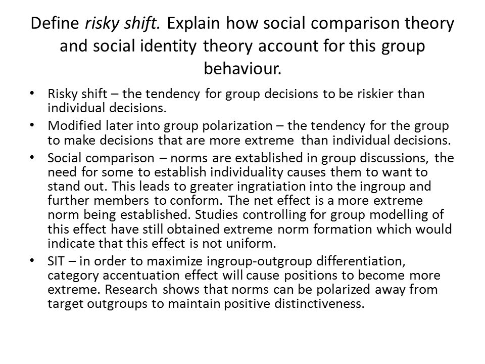 Define risky shift. Explain how social comparison theory and social identity theory account for this group behaviour.