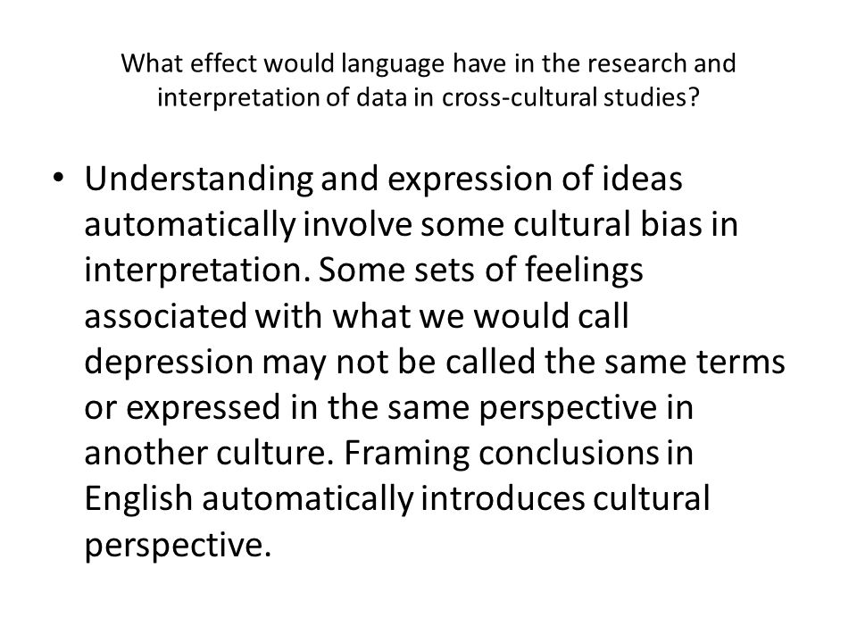 What effect would language have in the research and interpretation of data in cross-cultural studies