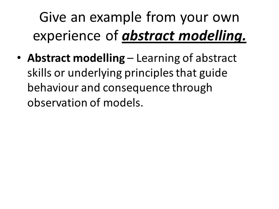 Give an example from your own experience of abstract modelling.