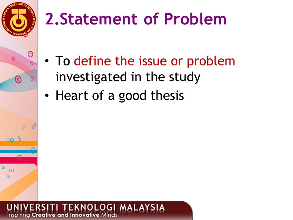 2.Statement of Problem To define the issue or problem investigated in the study.
