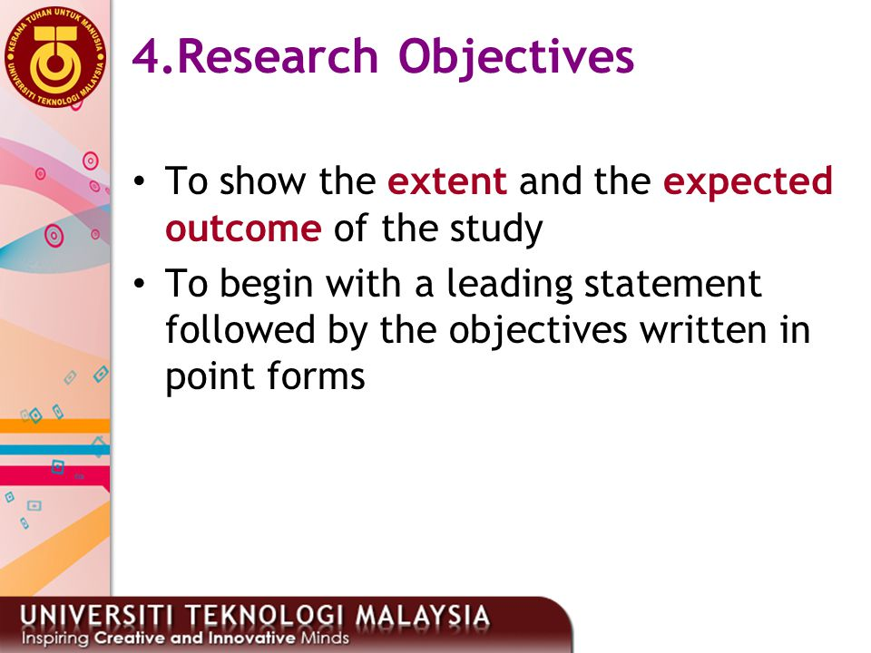 4.Research Objectives To show the extent and the expected outcome of the study.