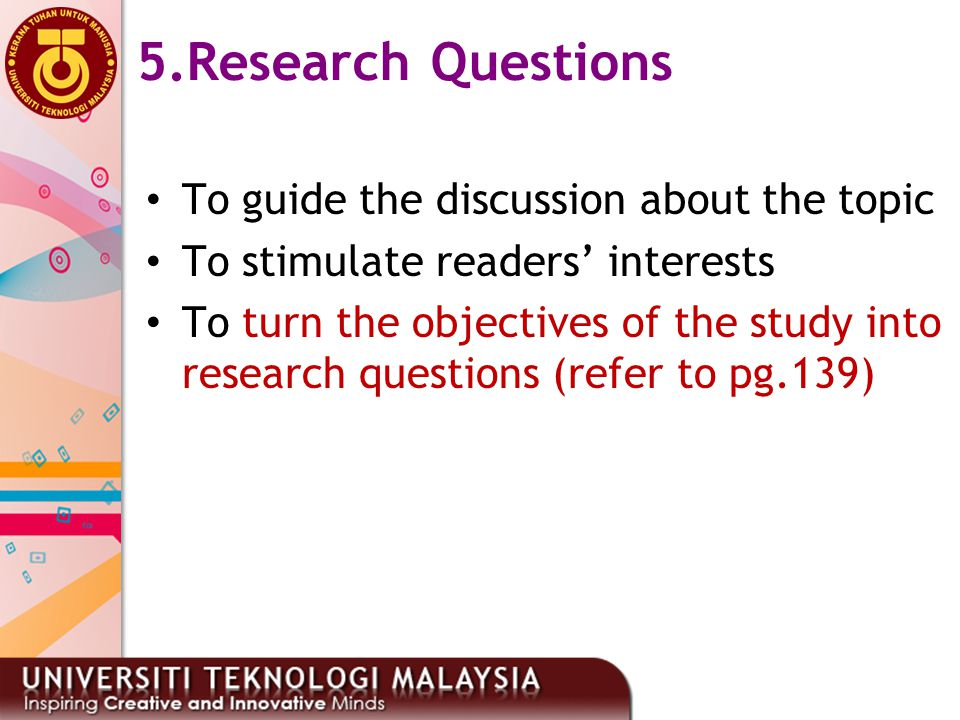5.Research Questions To guide the discussion about the topic