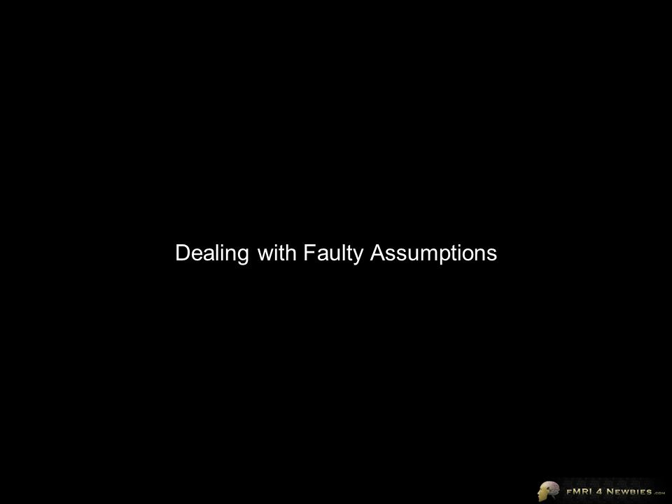 Dealing with Faulty Assumptions