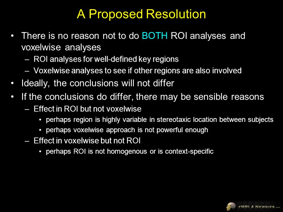 A Proposed Resolution There is no reason not to do BOTH ROI analyses and voxelwise analyses. ROI analyses for well-defined key regions.