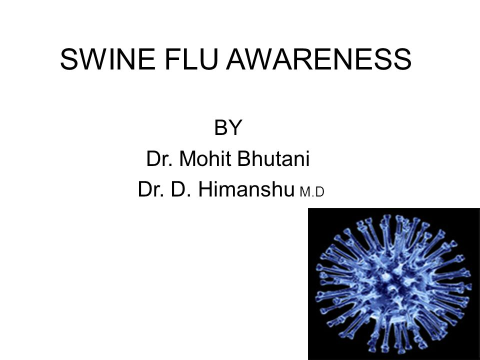 SWINE FLU AWARENESS BY Dr. Mohit Bhutani Dr. D. Himanshu M.D