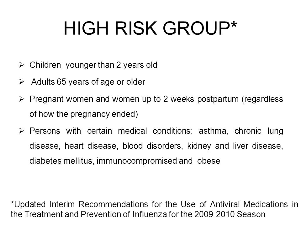 HIGH RISK GROUP* Children younger than 2 years old