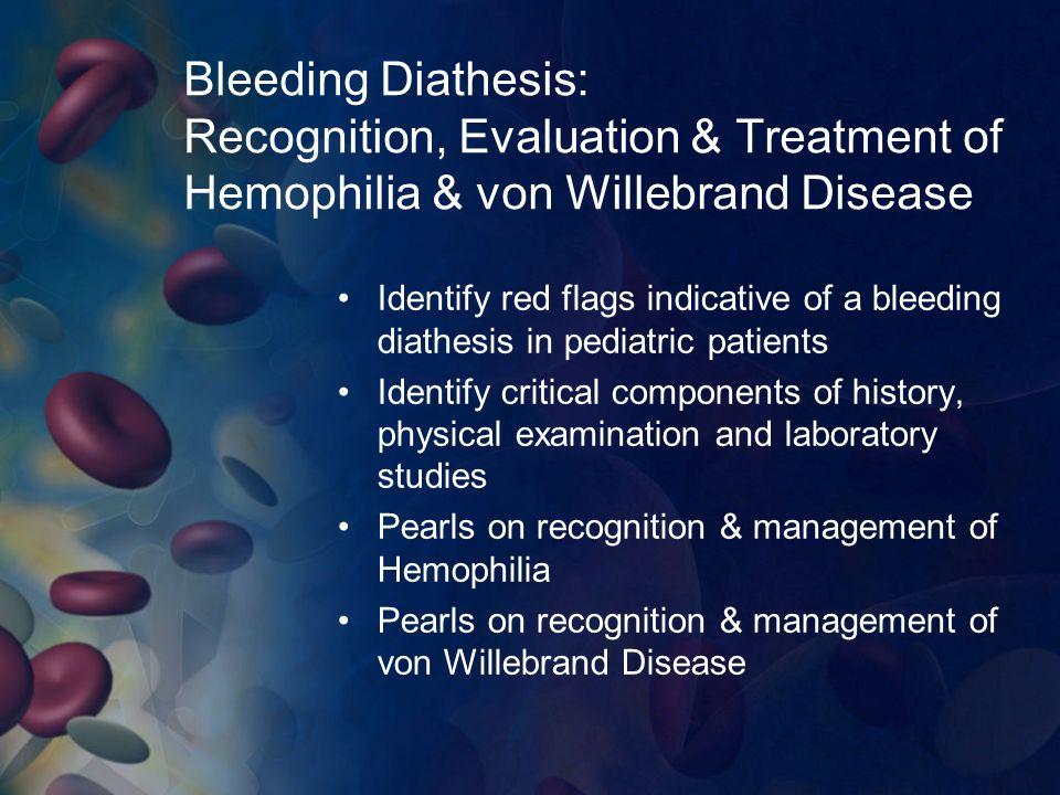Bleeding Diathesis: Recognition, Evaluation & Treatment of Hemophilia & von Willebrand Disease