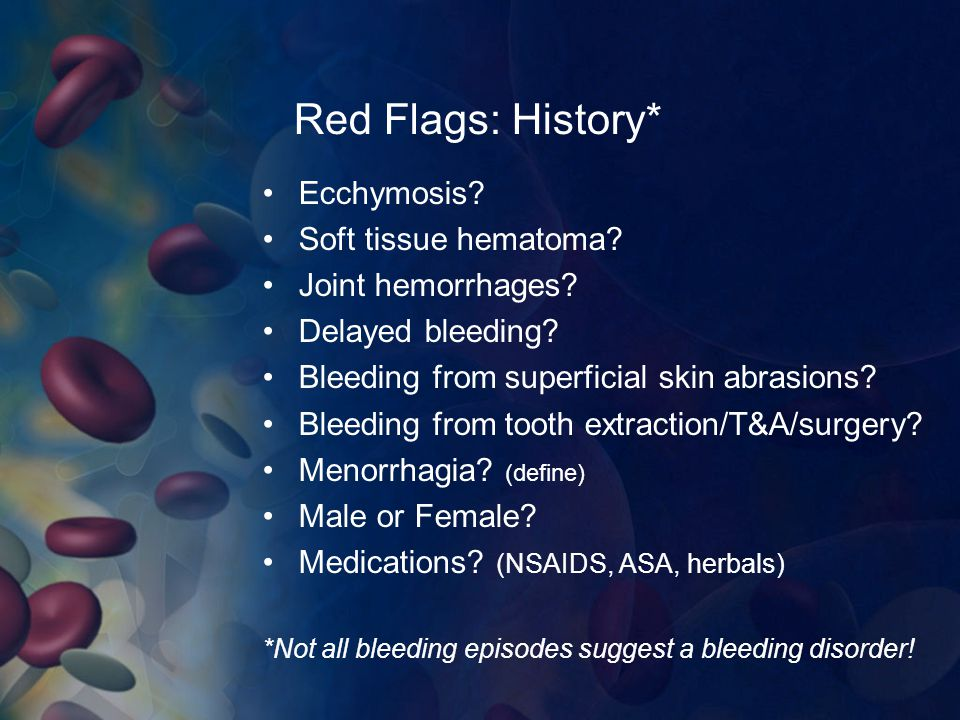 Red Flags: History* Ecchymosis Soft tissue hematoma