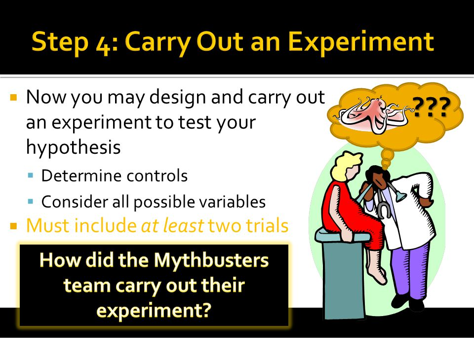 Step 4: Carry Out an Experiment