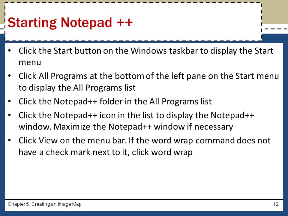 Starting Notepad ++ Click the Start button on the Windows taskbar to display the Start menu.
