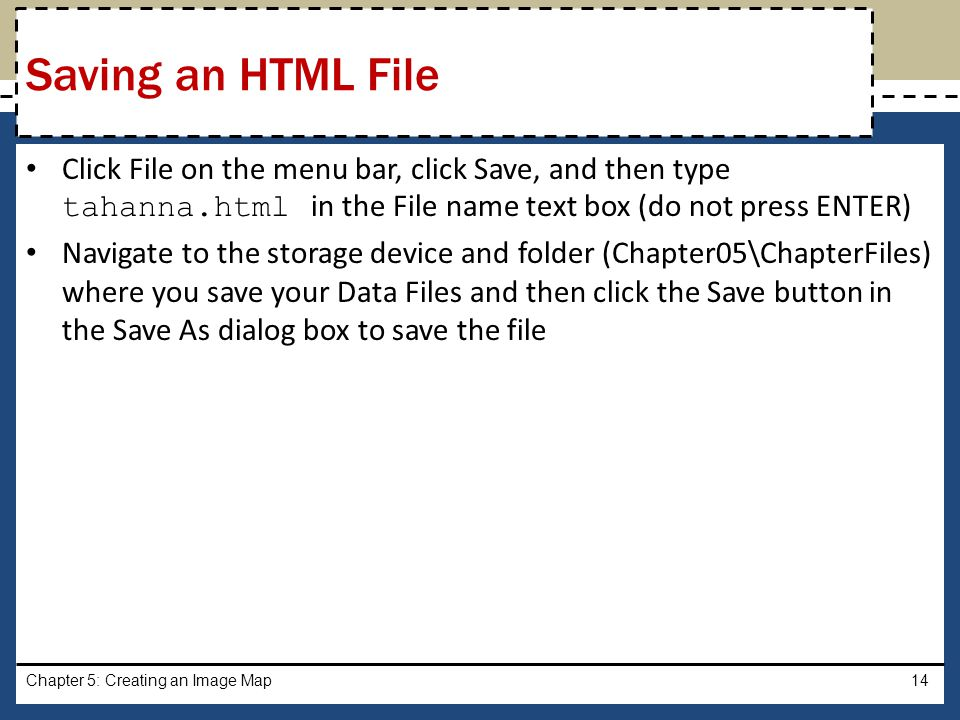 Saving an HTML File Click File on the menu bar, click Save, and then type tahanna.html in the File name text box (do not press ENTER)