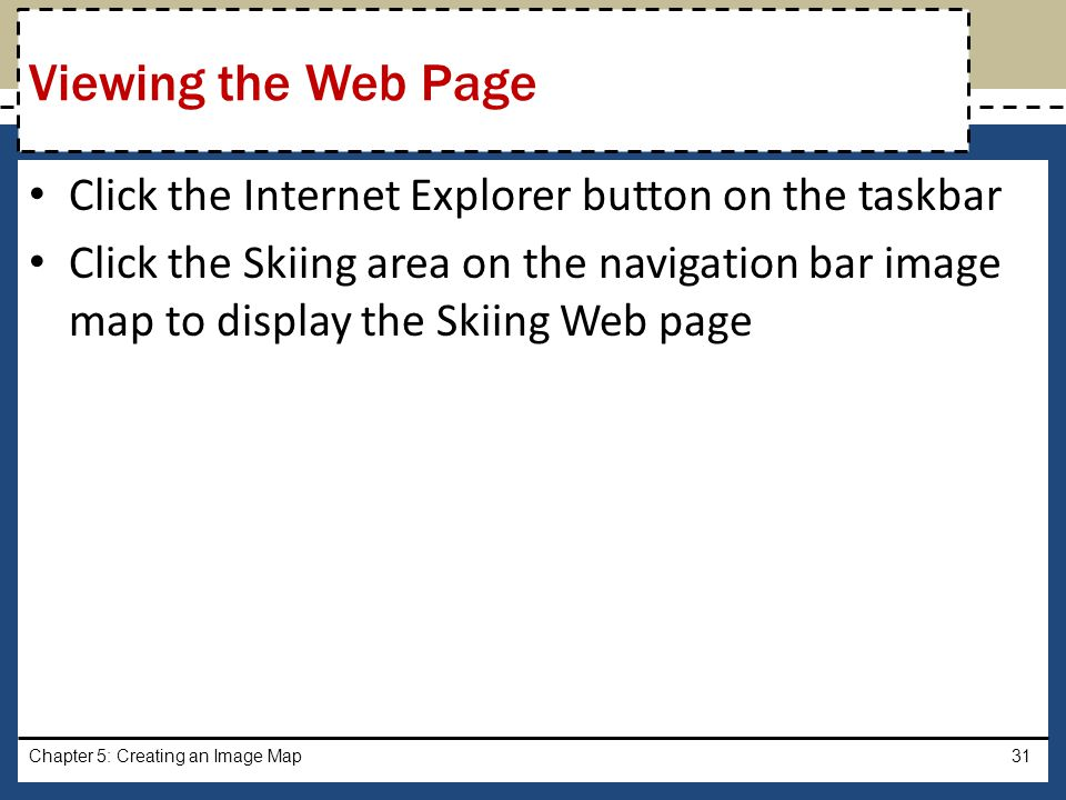 Viewing the Web Page Click the Internet Explorer button on the taskbar