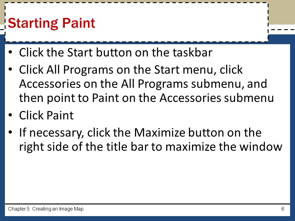 Starting Paint Click the Start button on the taskbar