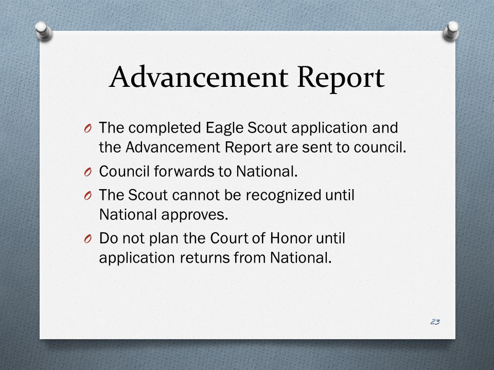 Advancement Report The completed Eagle Scout application and the Advancement Report are sent to council.