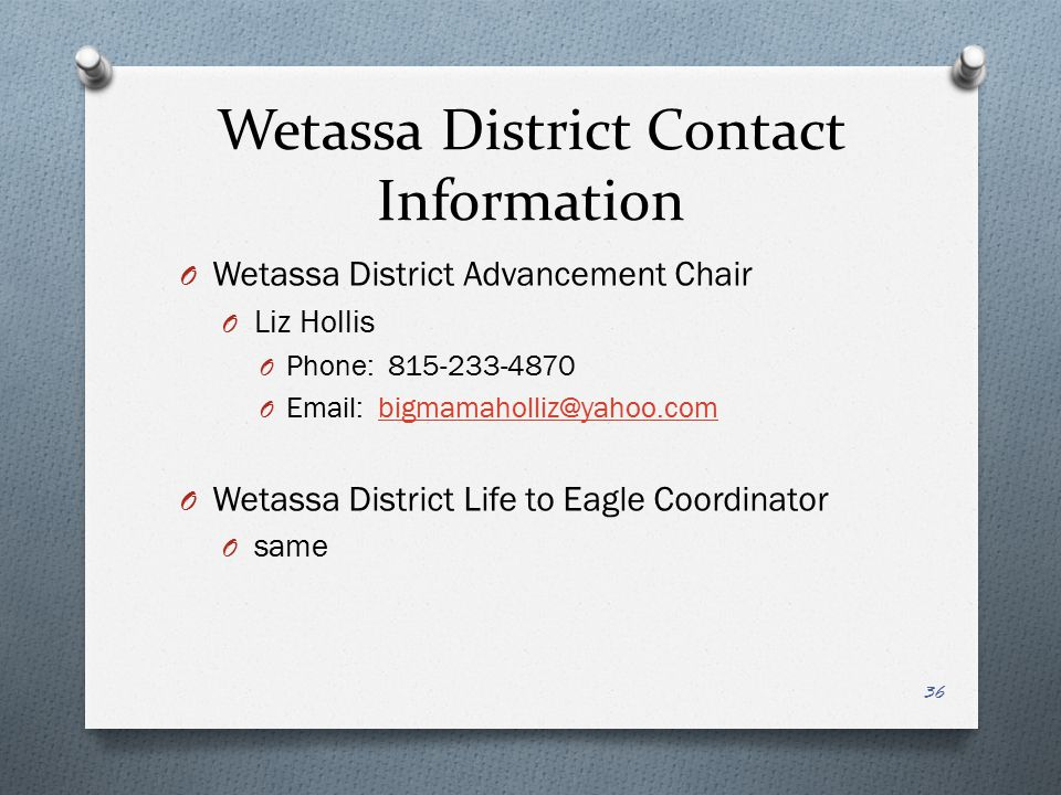 Wetassa District Contact Information Wetassa District Advancement Chair. Liz Hollis. Phone: 815-233-4870.