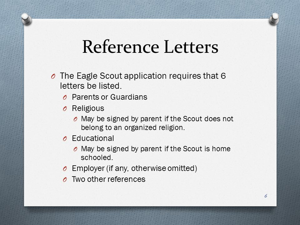 Reference Letters The Eagle Scout application requires that 6 letters be listed. Parents or Guardians.