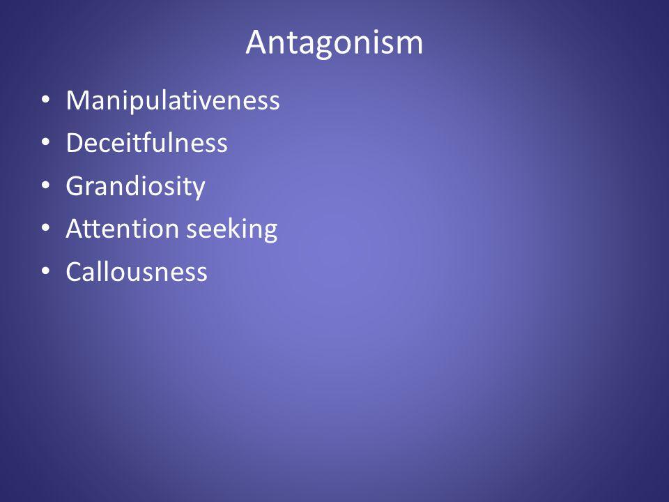 Antagonism Manipulativeness Deceitfulness Grandiosity