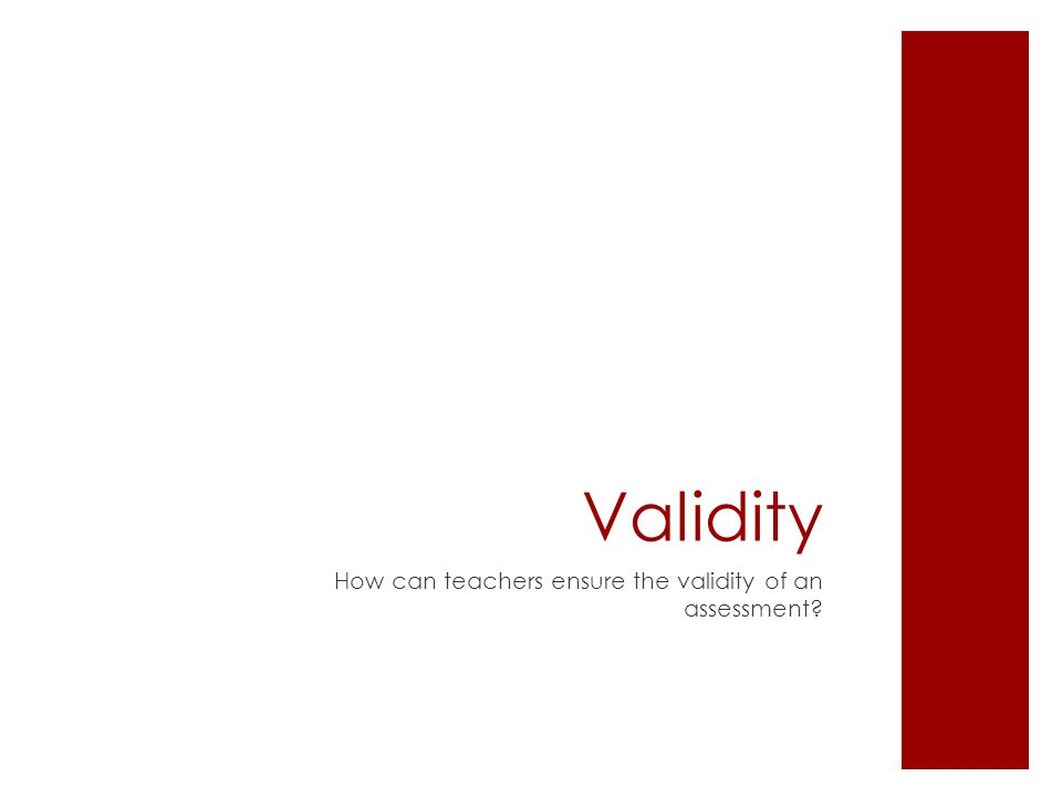 Validity How can teachers ensure the validity of an assessment