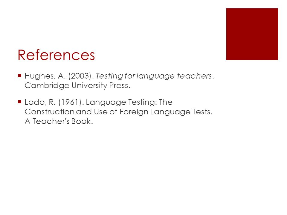 References Hughes, A. (2003). Testing for language teachers. Cambridge University Press.