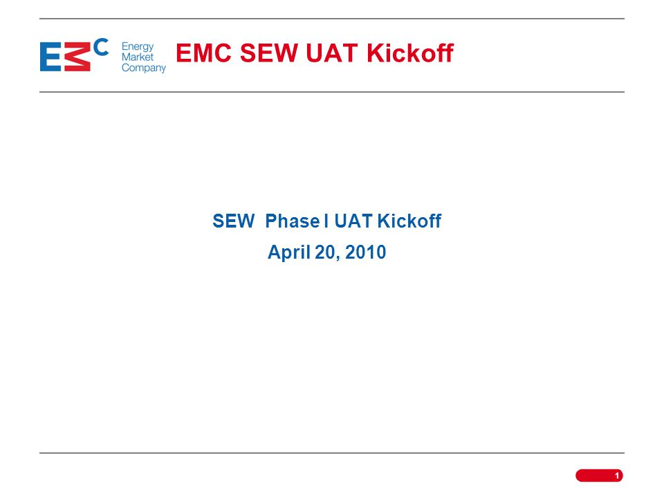 EMC SEW UAT Kickoff SEW Phase I UAT Kickoff April 20, 2010