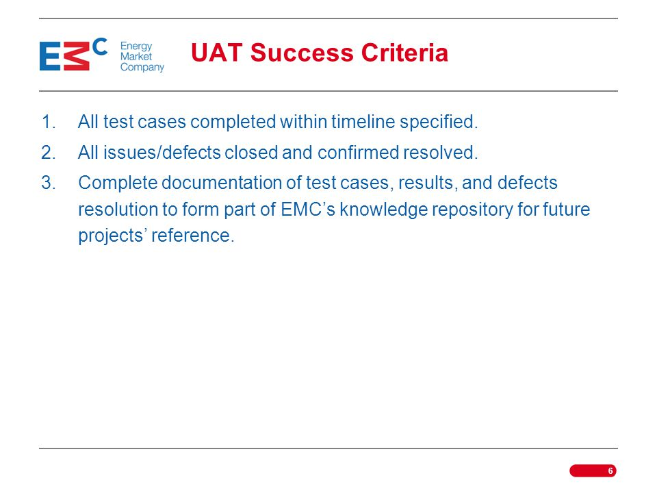 UAT Success Criteria All test cases completed within timeline specified. All issues/defects closed and confirmed resolved.