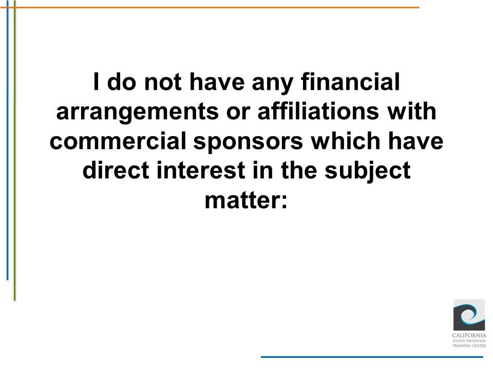 I do not have any financial arrangements or affiliations with commercial sponsors which have direct interest in the subject matter: