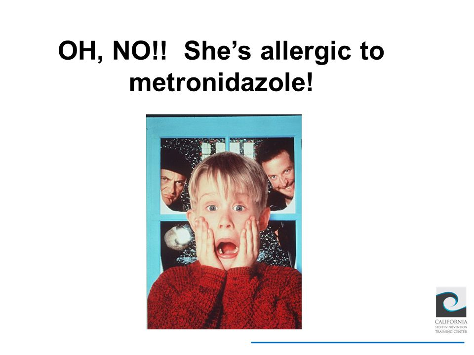 OH, NO!! She's allergic to metronidazole!